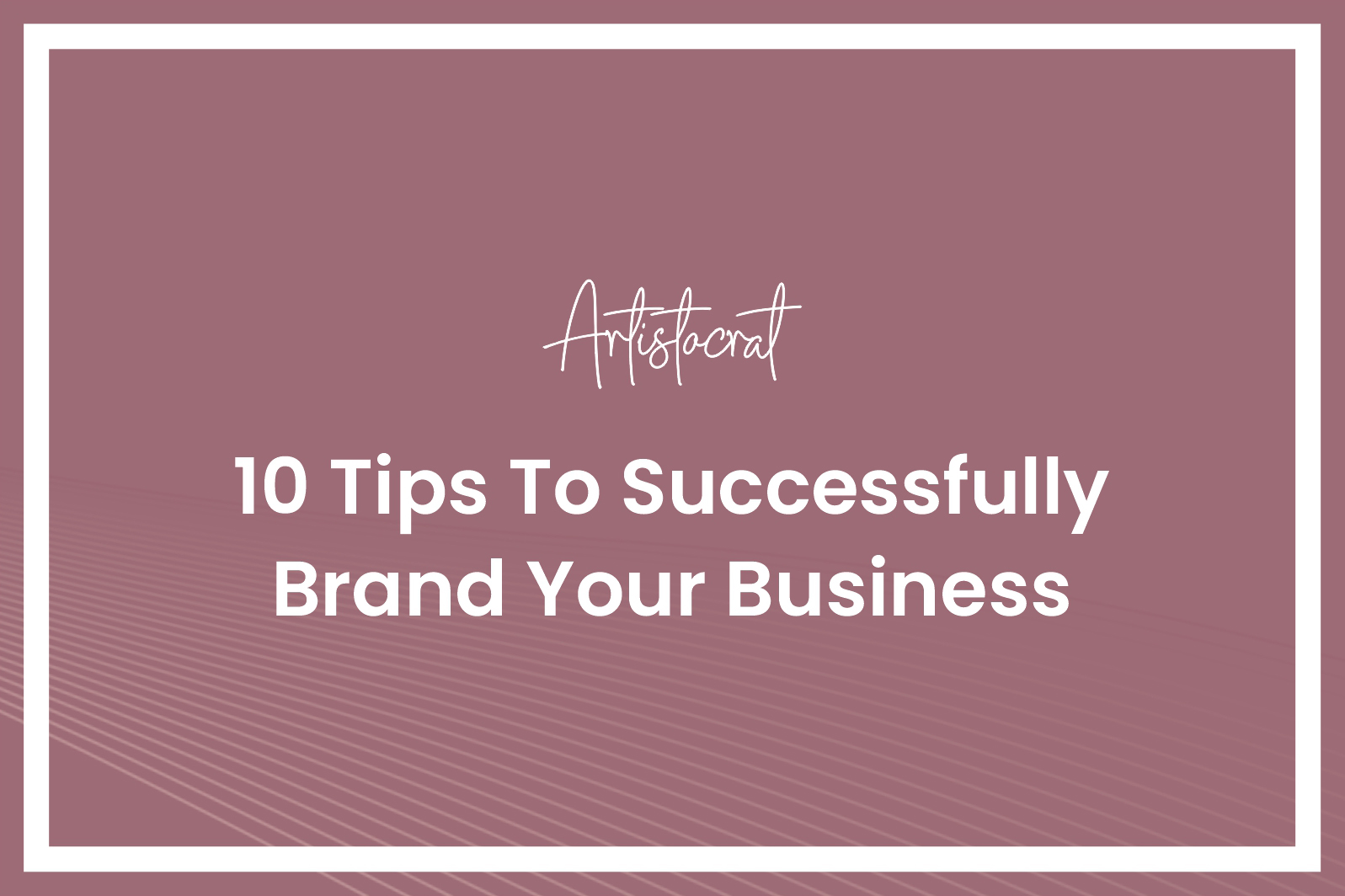 10-Tips-Successfully-Brand-Your-Business