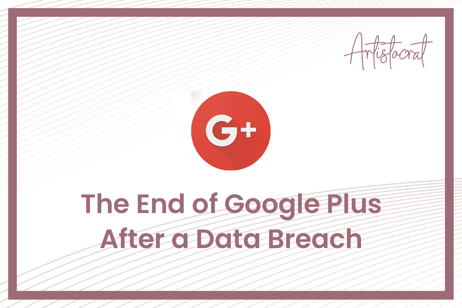 The-End-of-Google-Plus-After-Data-Breach