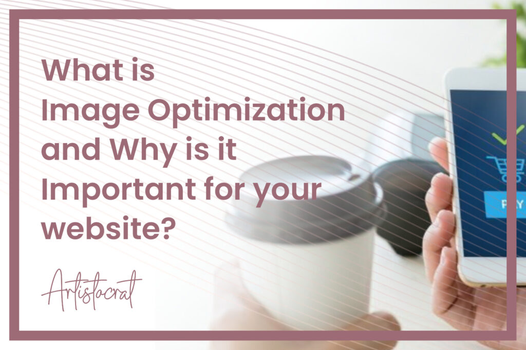 What-is-Image-Optimization-Why-is-It-Important-Your-Website