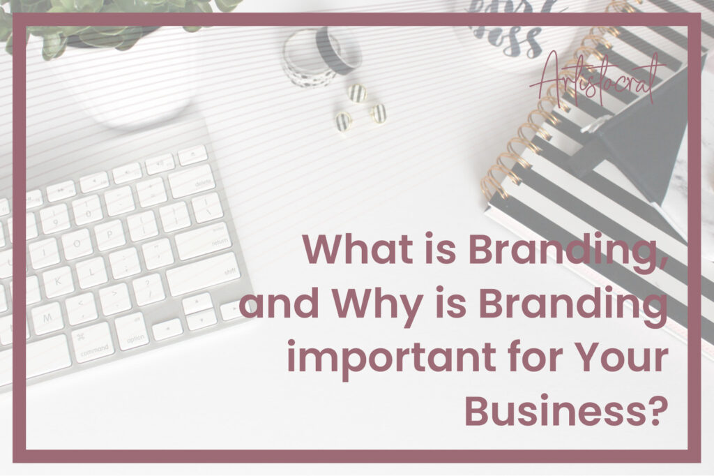 Whtat-is-Branding-Why-is-Branding-Important-for-Your-Business